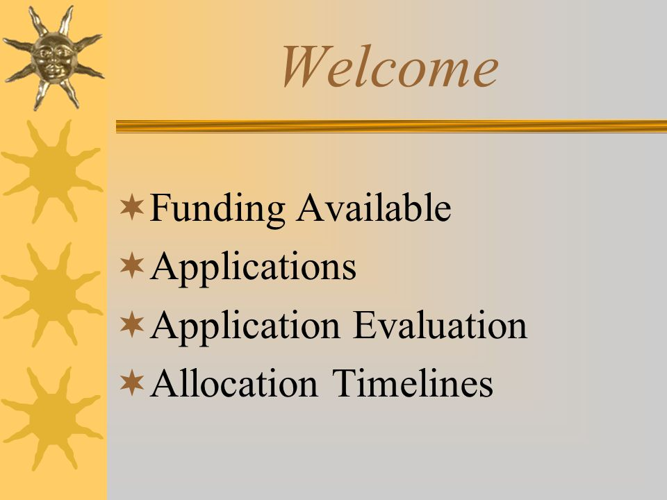 Welcome  Funding Available  Applications  Application Evaluation  Allocation Timelines