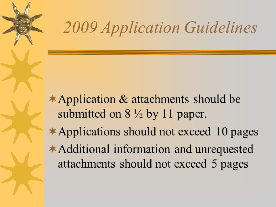 2009 Application Guidelines  Application & attachments should be submitted on 8 ½ by 11 paper.