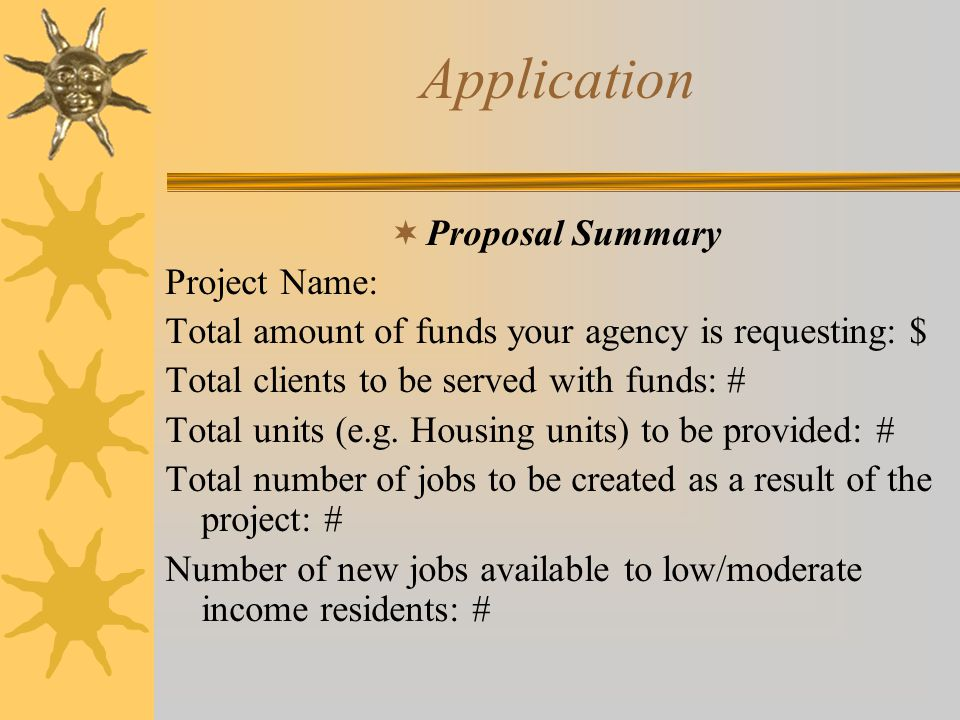 Application  Proposal Summary Project Name: Total amount of funds your agency is requesting: $ Total clients to be served with funds: # Total units (e.g.