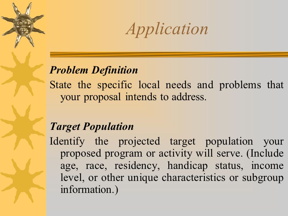Application Problem Definition State the specific local needs and problems that your proposal intends to address.
