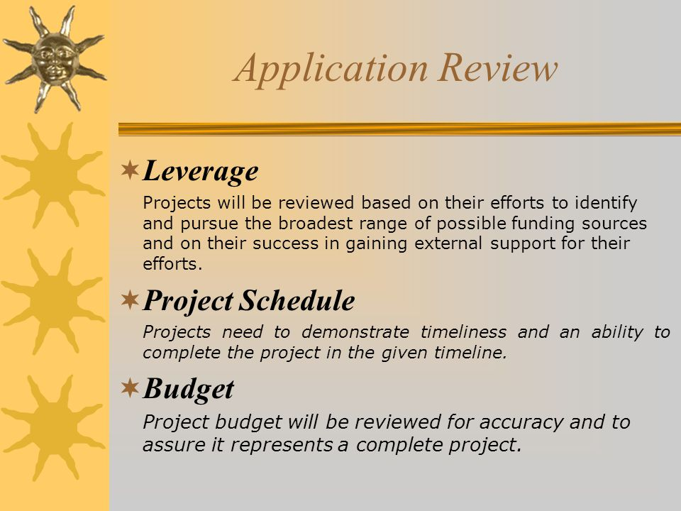 Application Review  Leverage Projects will be reviewed based on their efforts to identify and pursue the broadest range of possible funding sources and on their success in gaining external support for their efforts.