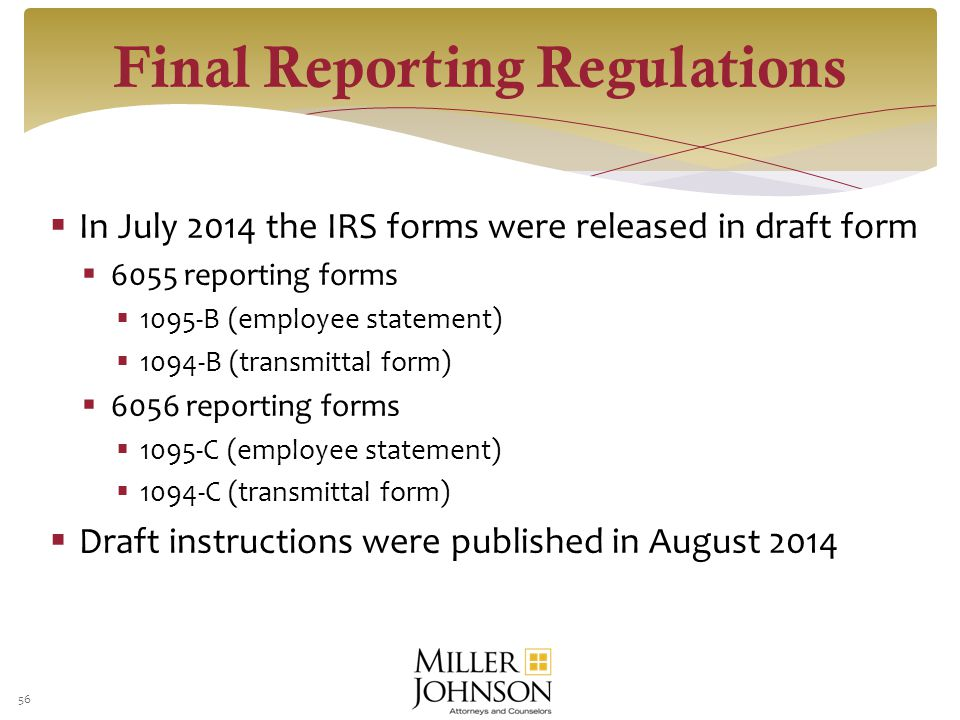  In July 2014 the IRS forms were released in draft form  6055 reporting forms  1095-B (employee statement)  1094-B (transmittal form)  6056 reporting forms  1095-C (employee statement)  1094-C (transmittal form)  Draft instructions were published in August 2014 56 Final Reporting Regulations