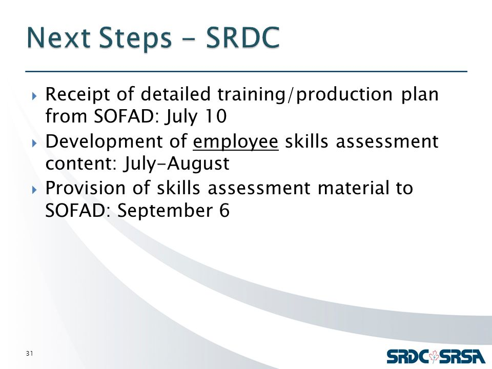  Receipt of detailed training/production plan from SOFAD: July 10  Development of employee skills assessment content: July-August  Provision of skills assessment material to SOFAD: September 6 31