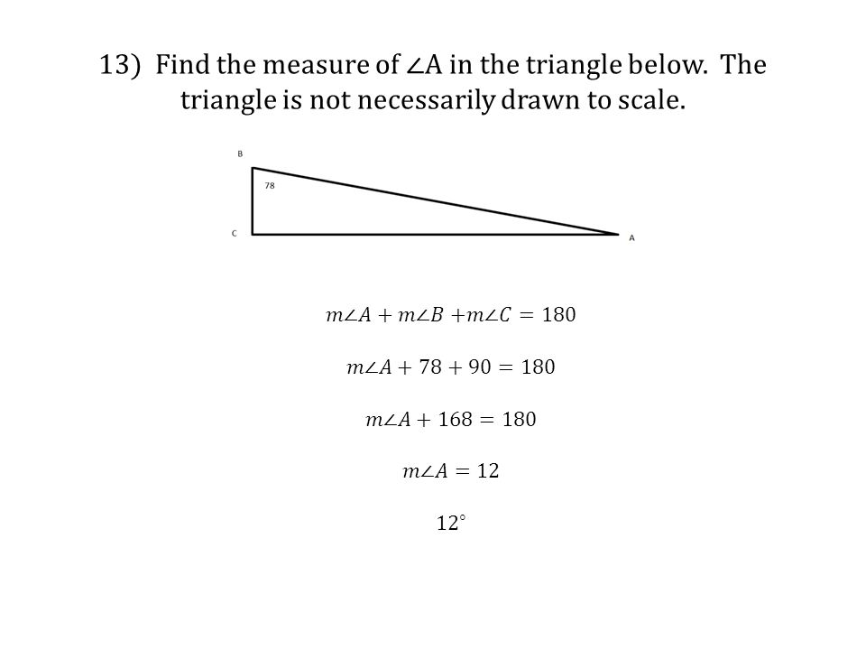 13) Find the measure of ∠A in the triangle below. The triangle is not necessarily drawn to scale.