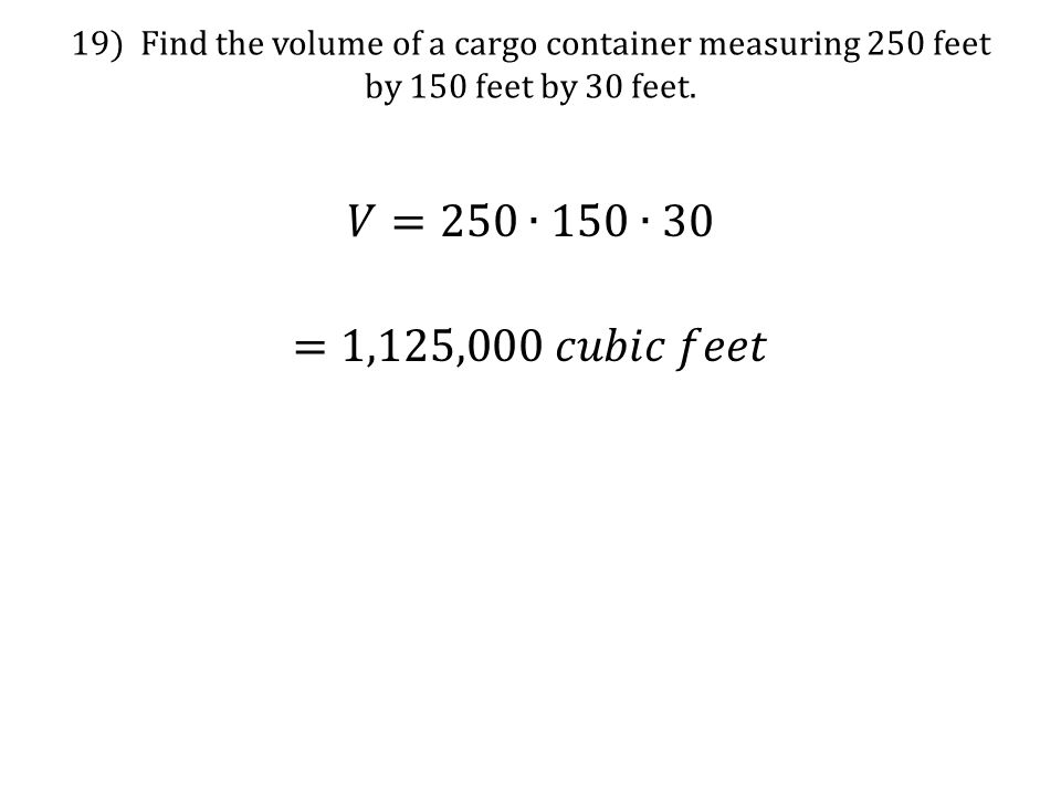 19) Find the volume of a cargo container measuring 250 feet by 150 feet by 30 feet.