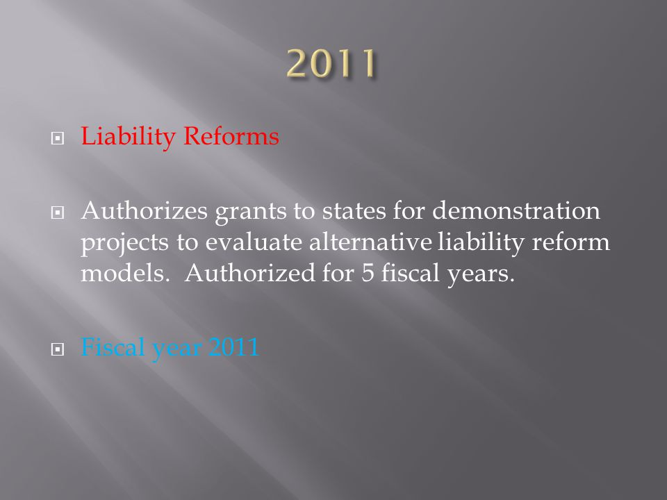  Liability Reforms  Authorizes grants to states for demonstration projects to evaluate alternative liability reform models.