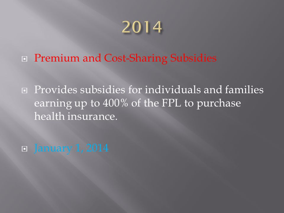  Premium and Cost-Sharing Subsidies  Provides subsidies for individuals and families earning up to 400% of the FPL to purchase health insurance.