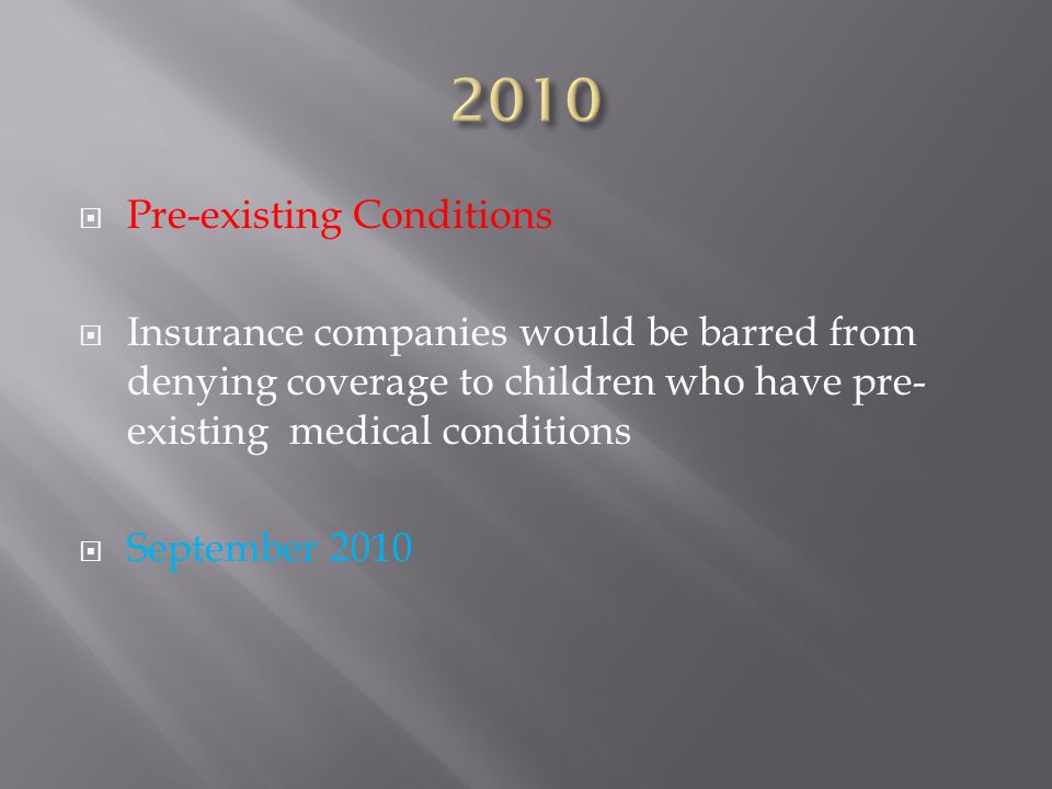  Adult Dependent Children  Insurance companies would have to provide coverage dependent children up to the age of 26.