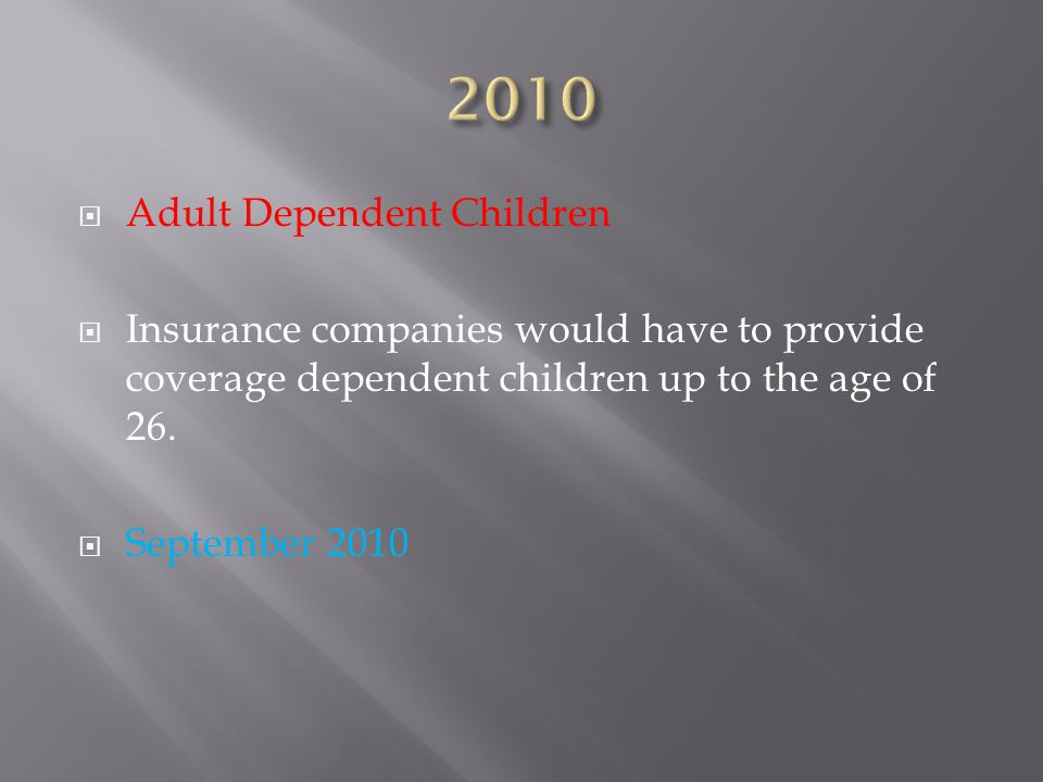  Adult Dependent Children  Insurance companies would have to provide coverage dependent children up to the age of 26.