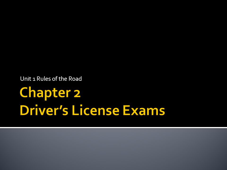  When applying for a driver's license, you may be required to take vision, written, and driving exams.