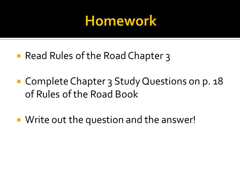  Read Rules of the Road Chapter 3  Complete Chapter 3 Study Questions on p.