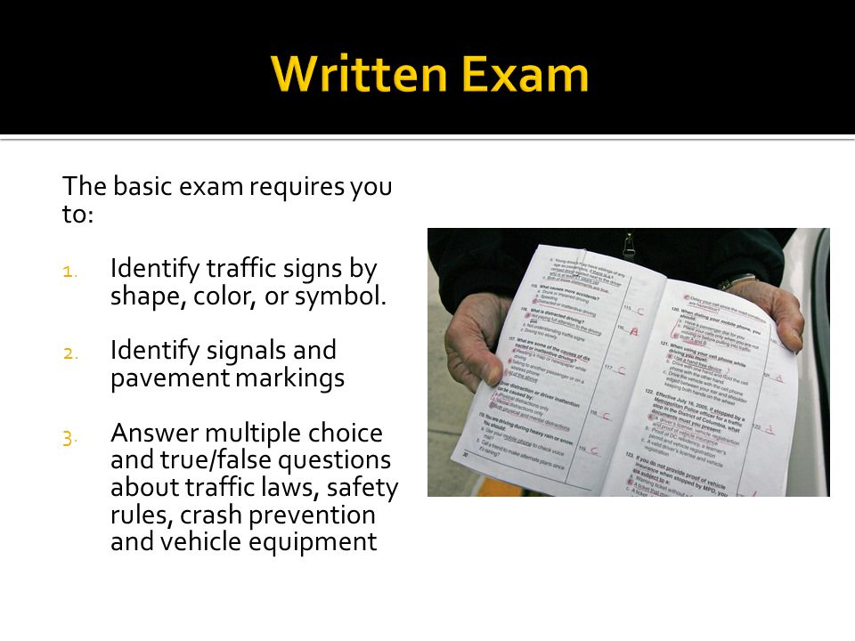 The basic exam requires you to: 1. Identify traffic signs by shape, color, or symbol.