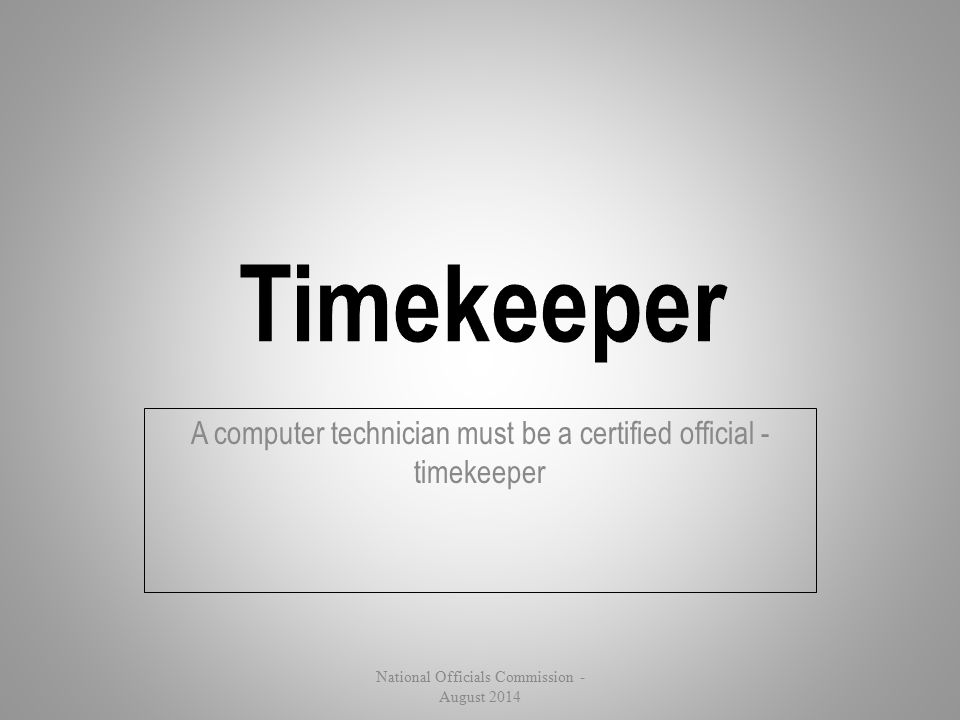 A computer technician must be a certified official - timekeeper National Officials Commission - August 2014