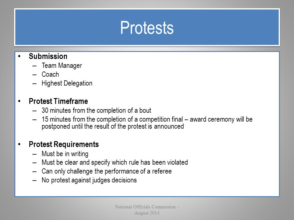 Protests Submission – Team Manager – Coach – Highest Delegation Protest Timeframe – 30 minutes from the completion of a bout – 15 minutes from the com