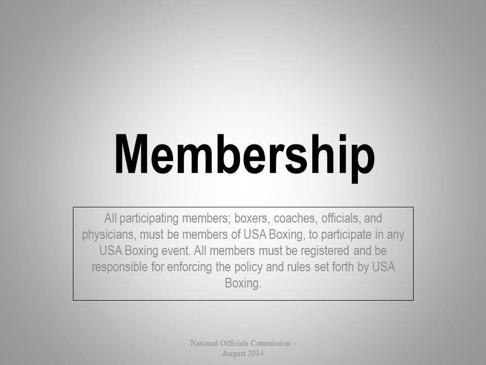 All participating members; boxers, coaches, officials, and physicians, must be members of USA Boxing, to participate in any USA Boxing event. All memb