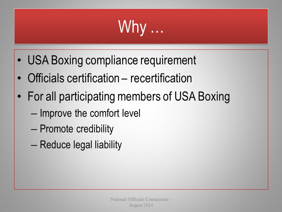 Why … USA Boxing compliance requirement Officials certification – recertification For all participating members of USA Boxing – Improve the comfort le