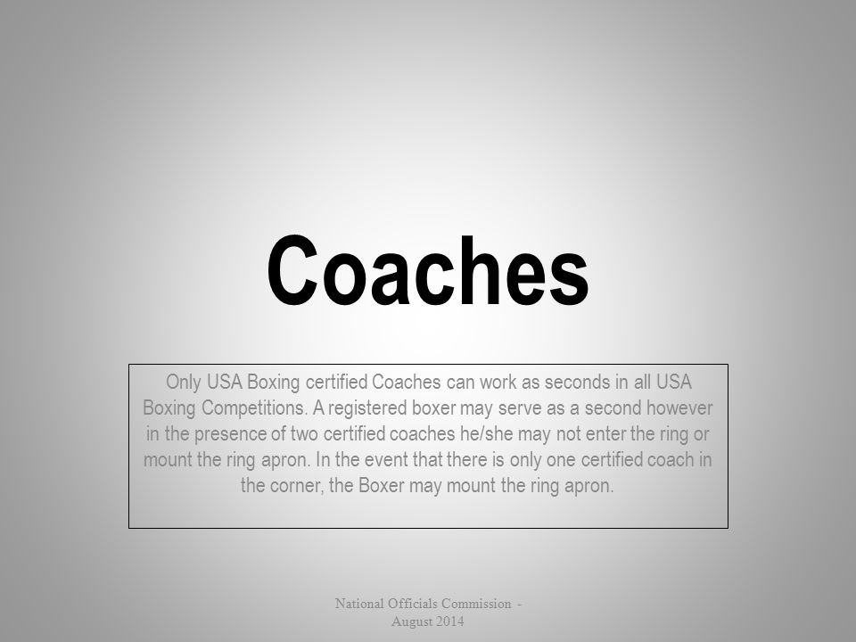 Coaches Only USA Boxing certified Coaches can work as seconds in all USA Boxing Competitions. A registered boxer may serve as a second however in the