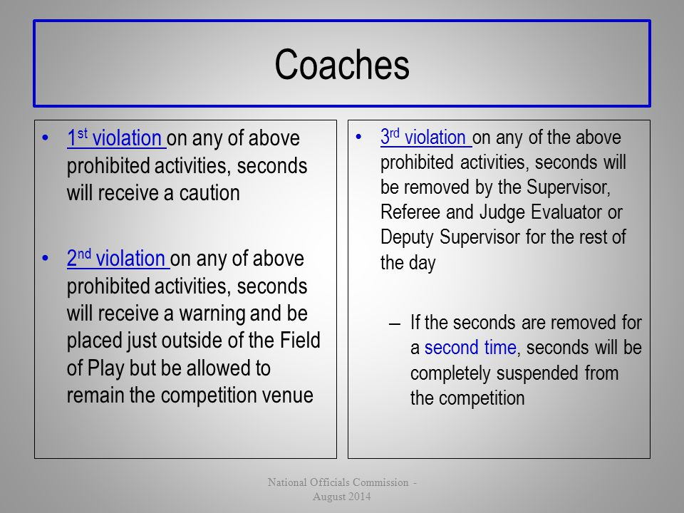 Coaches 1 st violation on any of above prohibited activities, seconds will receive a caution 2 nd violation on any of above prohibited activities, sec