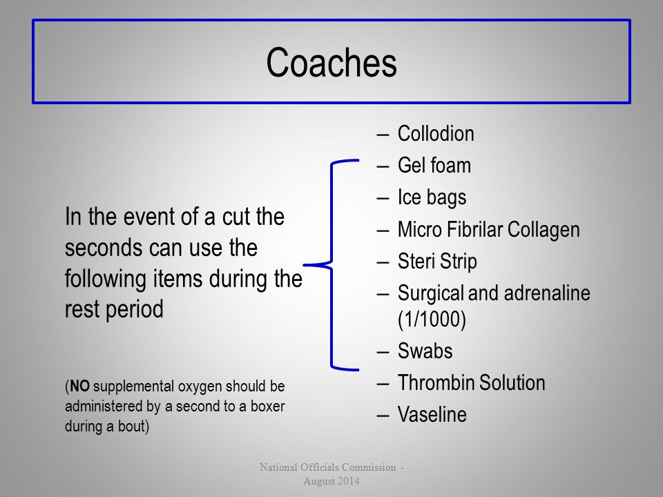 Coaches In the event of a cut the seconds can use the following items during the rest period ( NO supplemental oxygen should be administered by a seco