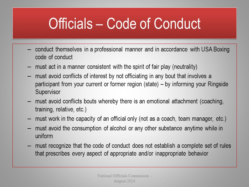 Officials – Code of Conduct – conduct themselves in a professional manner and in accordance with USA Boxing code of conduct – must act in a manner con