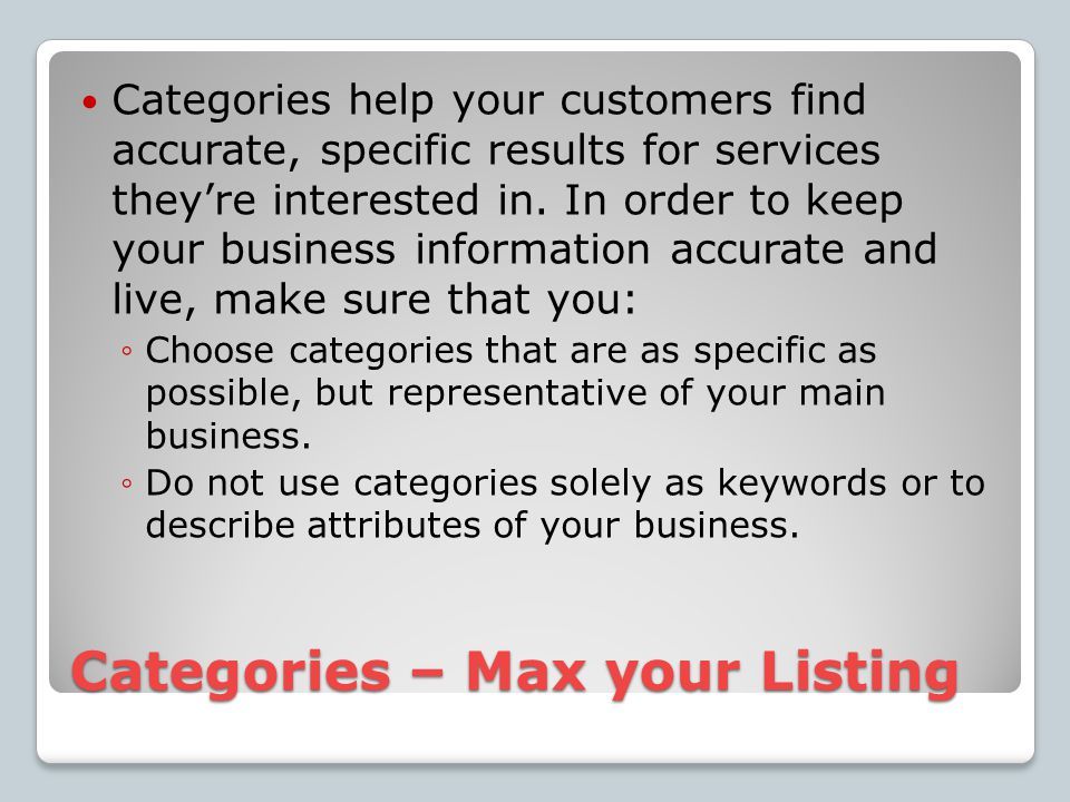 Categories – Max your Listing Categories help your customers find accurate, specific results for services they're interested in.