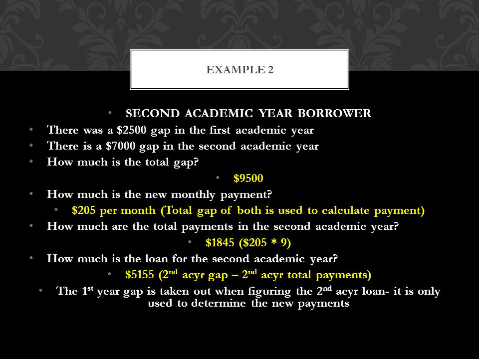 SECOND ACADEMIC YEAR BORROWER There was a $2500 gap in the first academic year There is a $7000 gap in the second academic year How much is the total gap.