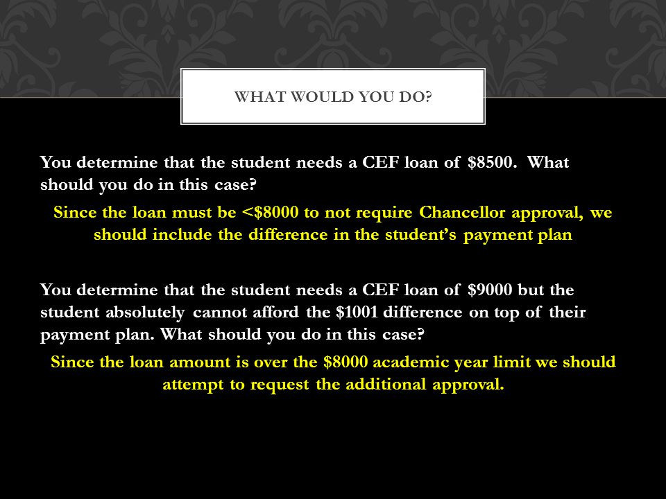 You determine that the student needs a CEF loan of $8500.