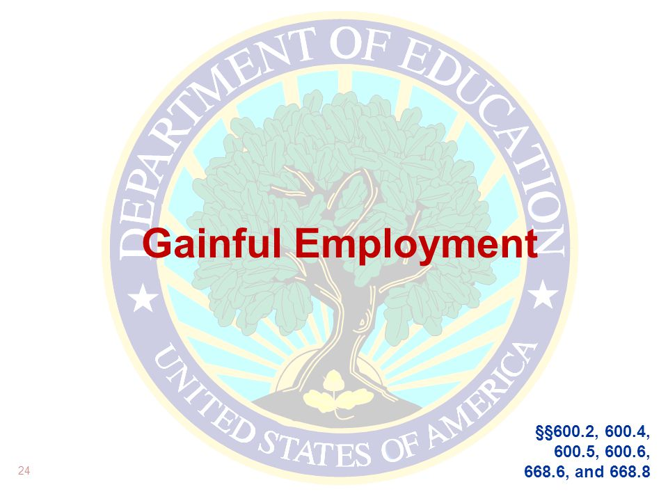 Gainful Employment 24 §§600.2, 600.4, 600.5, 600.6, 668.6, and 668.8
