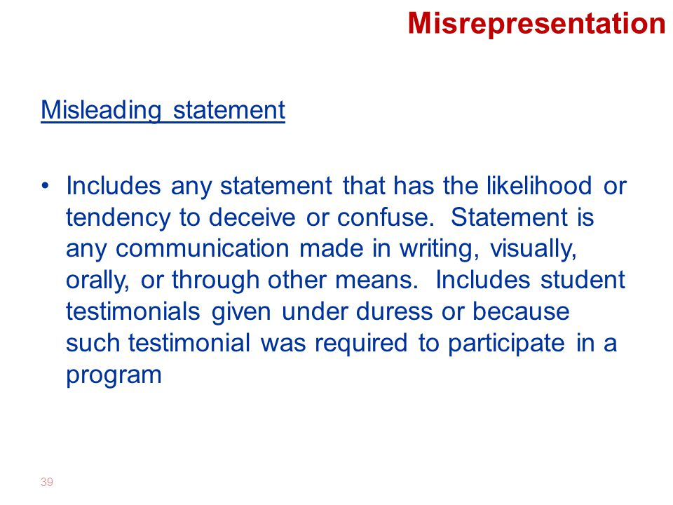 Misrepresentation Misleading statement Includes any statement that has the likelihood or tendency to deceive or confuse.