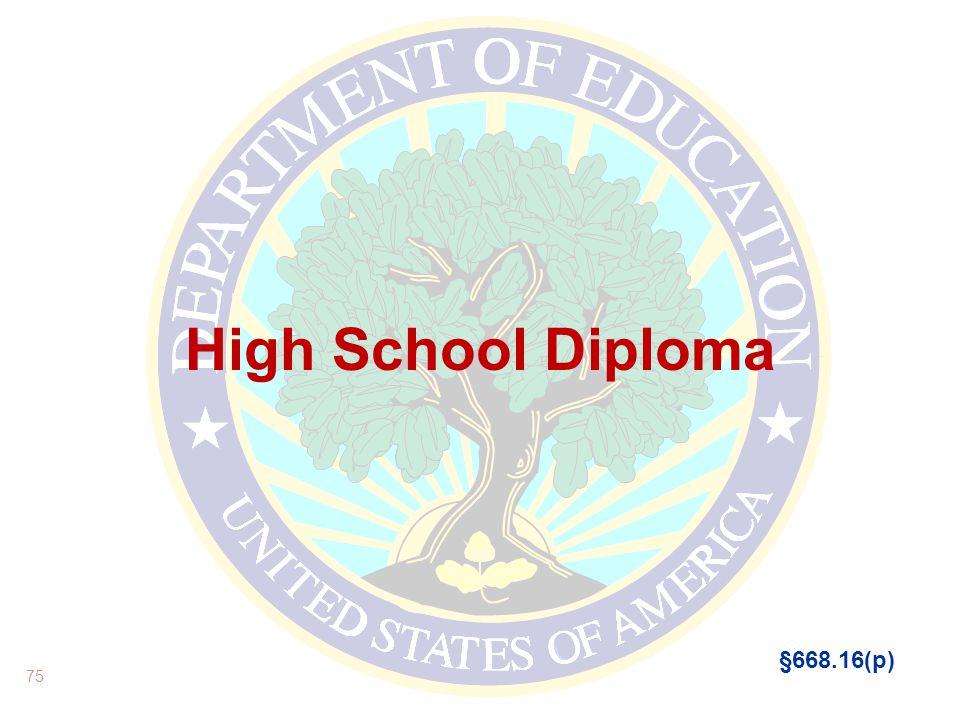 High School Diploma 75 §668.16(p)
