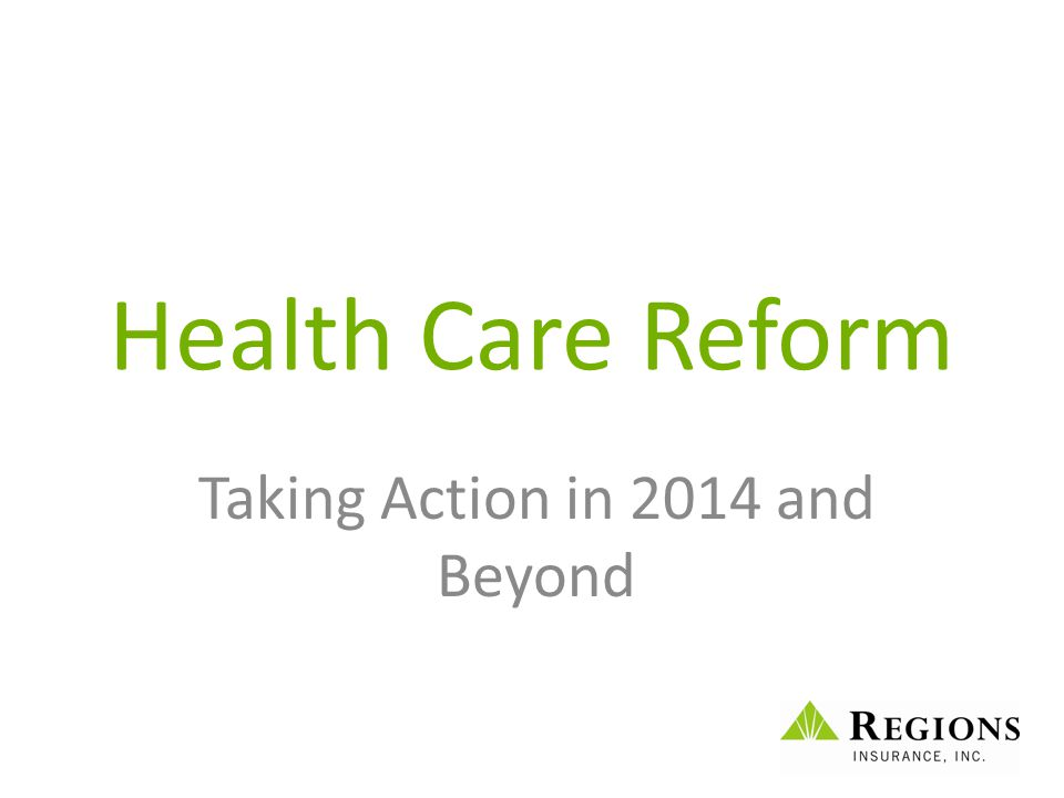 Health Care Reform Taking Action in 2014 and Beyond