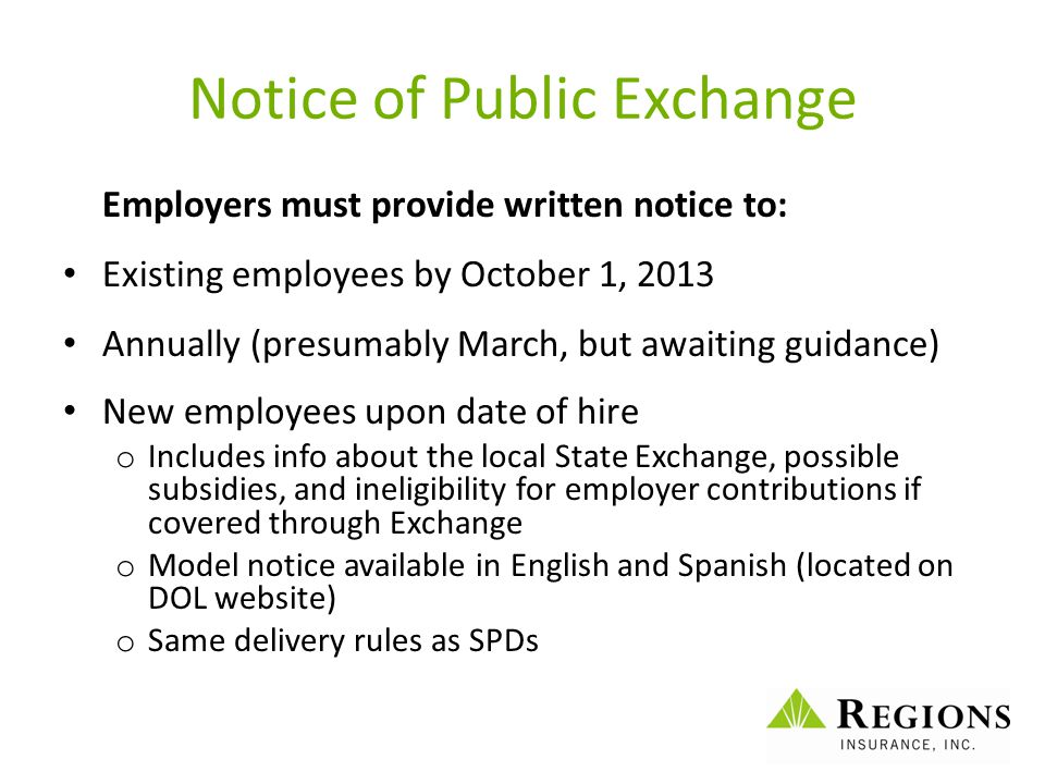 Notice of Public Exchange Employers must provide written notice to: Existing employees by October 1, 2013 Annually (presumably March, but awaiting gui
