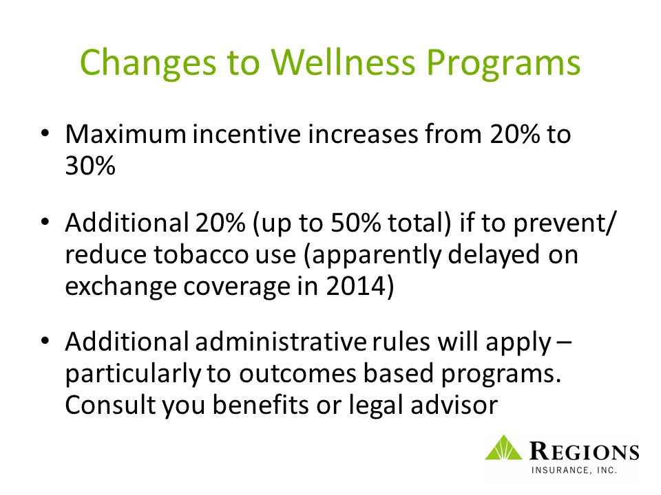 Changes to Wellness Programs Maximum incentive increases from 20% to 30% Additional 20% (up to 50% total) if to prevent/ reduce tobacco use (apparentl