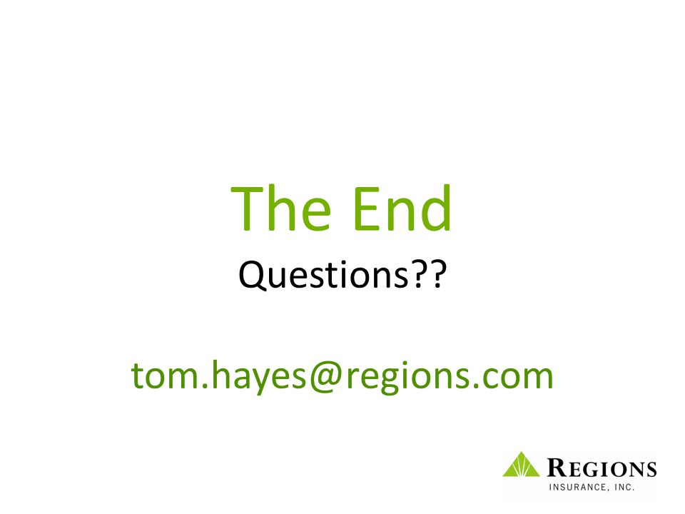 The End Questions?? tom.hayes@regions.com