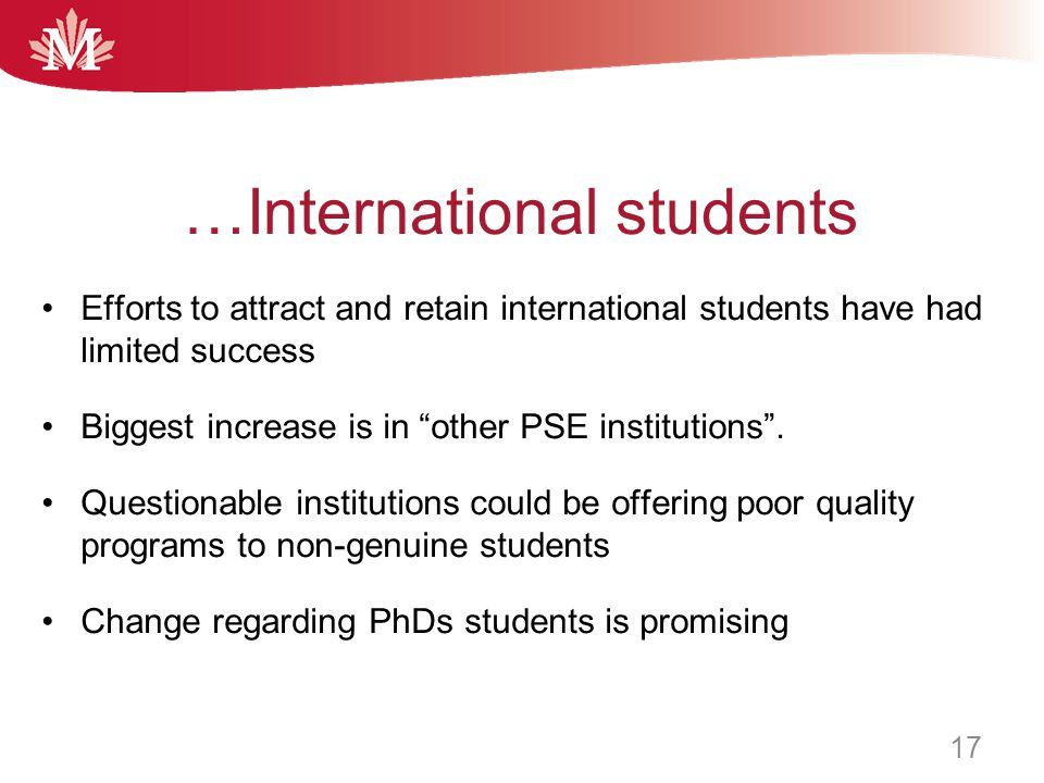 Efforts to attract and retain international students have had limited success Biggest increase is in other PSE institutions .