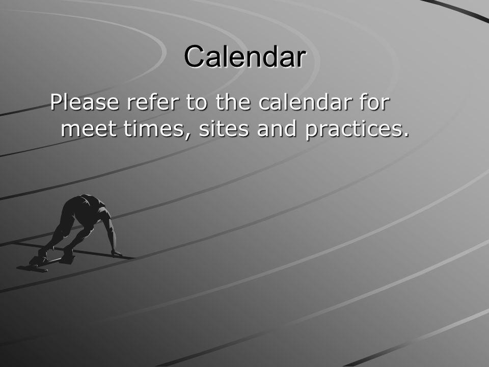 Calendar Please refer to the calendar for meet times, sites and practices. Please refer to the calendar for meet times, sites and practices.