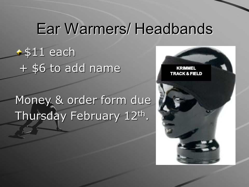 Ear Warmers/ Headbands $11 each + $6 to add name + $6 to add name Money & order form due Thursday February 12 th.
