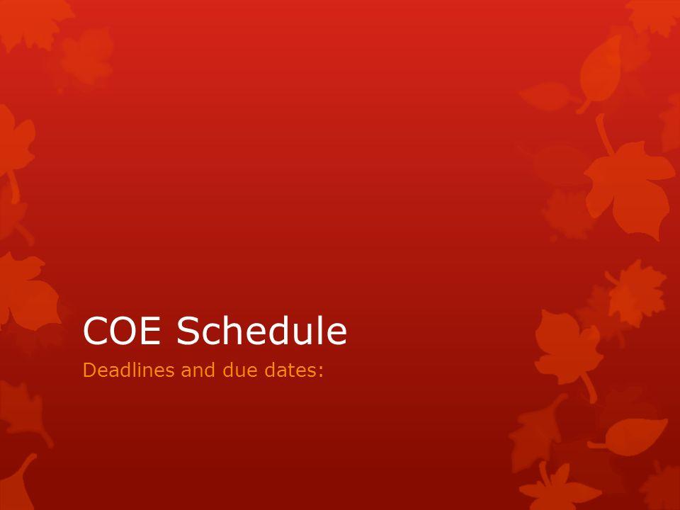 COE Schedule Deadlines and due dates: