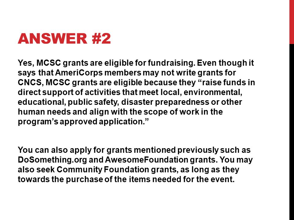 ANSWER #2 Yes, MCSC grants are eligible for fundraising.