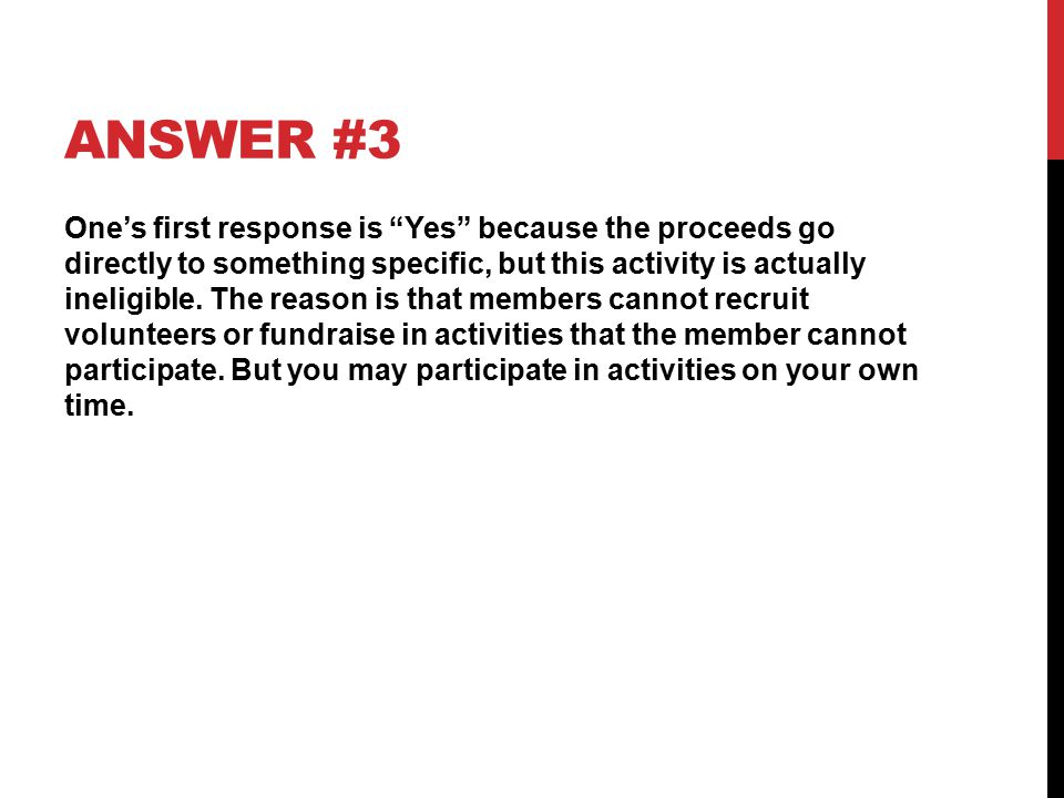 ANSWER #3 One's first response is Yes because the proceeds go directly to something specific, but this activity is actually ineligible.