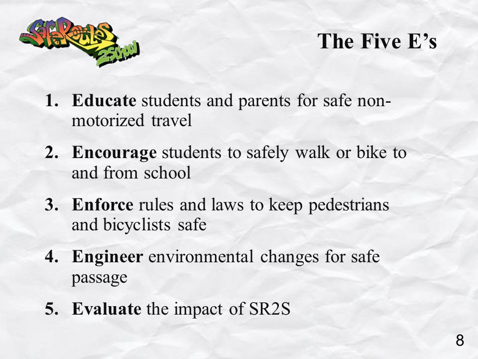 The Five E's 1. Educate students and parents for safe non- motorized travel 2.