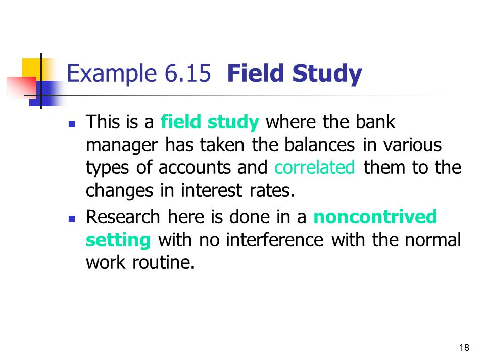 18 Example 6.15 Field Study This is a field study where the bank manager has taken the balances in various types of accounts and correlated them to th