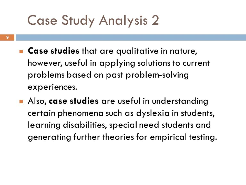 Case Study Analysis 2 9 Case studies that are qualitative in nature, however, useful in applying solutions to current problems based on past problem-s