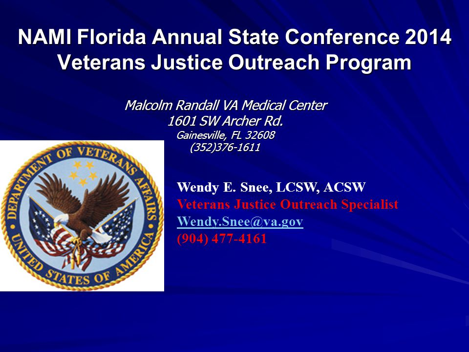 NAMI Florida Annual State Conference 2014 Veterans Justice Outreach Program Malcolm Randall VA Medical Center 1601 SW Archer Rd. Gainesville, FL 32608