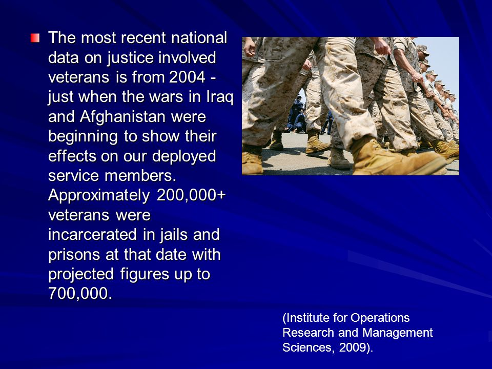 The most recent national data on justice involved veterans is from 2004 - just when the wars in Iraq and Afghanistan were beginning to show their effe