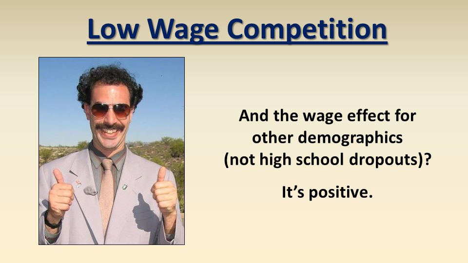 And the wage effect for other demographics (not high school dropouts)? It's positive. Low Wage Competition
