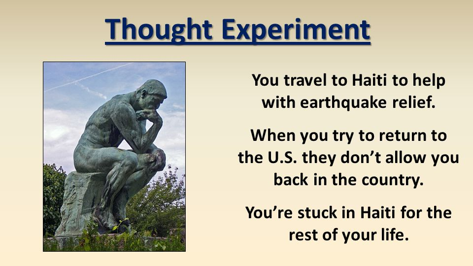 Thought Experiment You travel to Haiti to help with earthquake relief.
