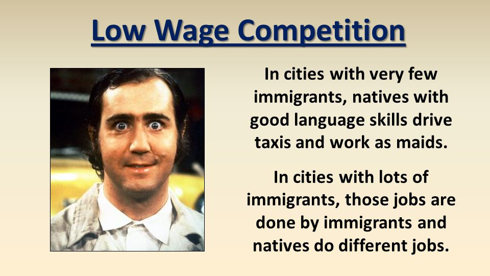Low Wage Competition In cities with very few immigrants, natives with good language skills drive taxis and work as maids.