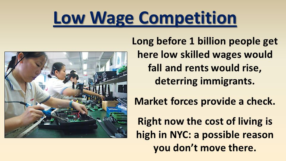 Low Wage Competition Long before 1 billion people get here low skilled wages would fall and rents would rise, deterring immigrants. Market forces prov