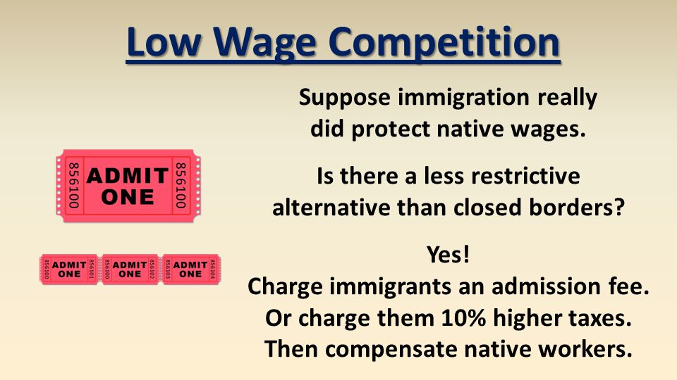 Low Wage Competition Suppose immigration really did protect native wages. Is there a less restrictive alternative than closed borders? Yes! Charge imm